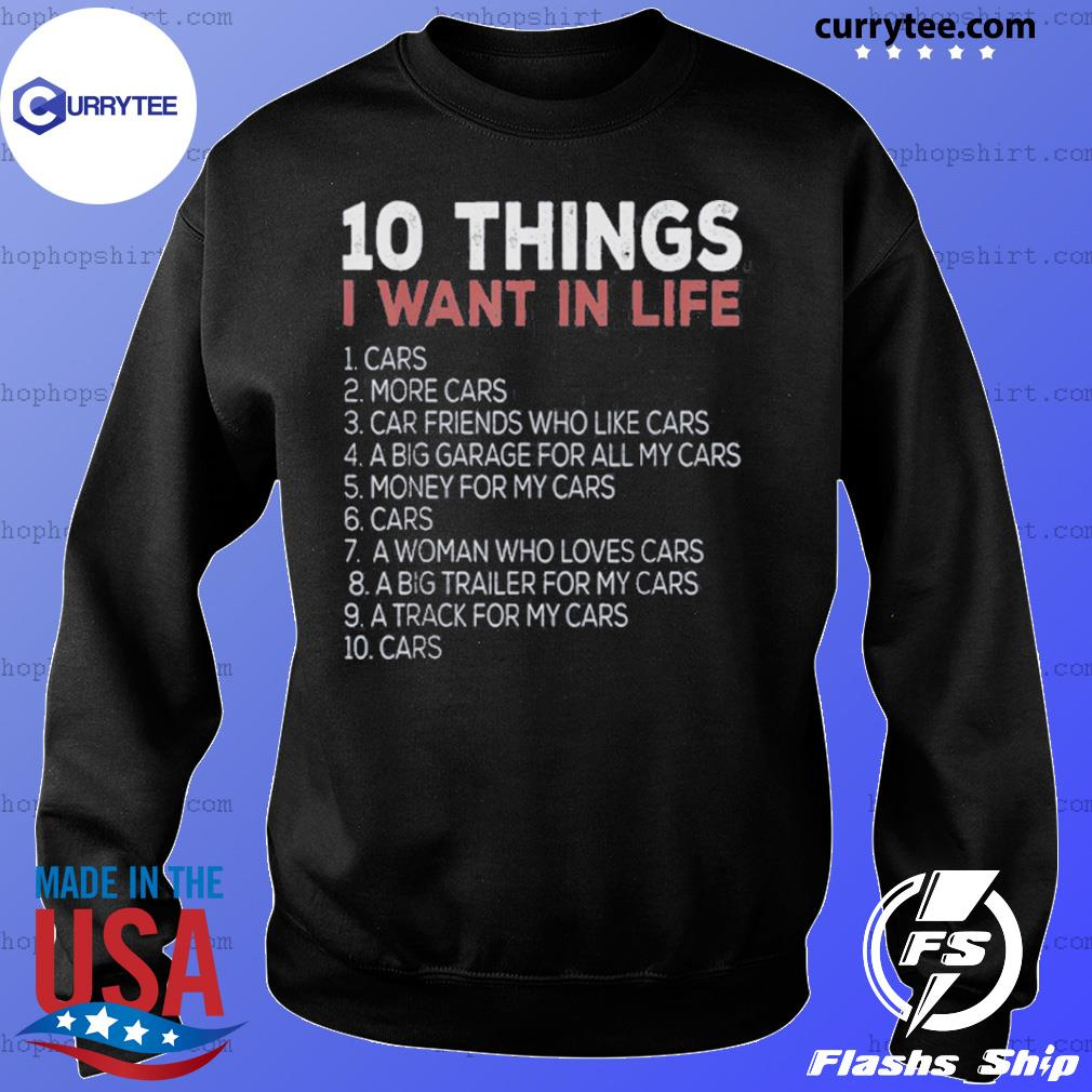 10 Things I Want In My Life Cars More Cars Shirt Sweater