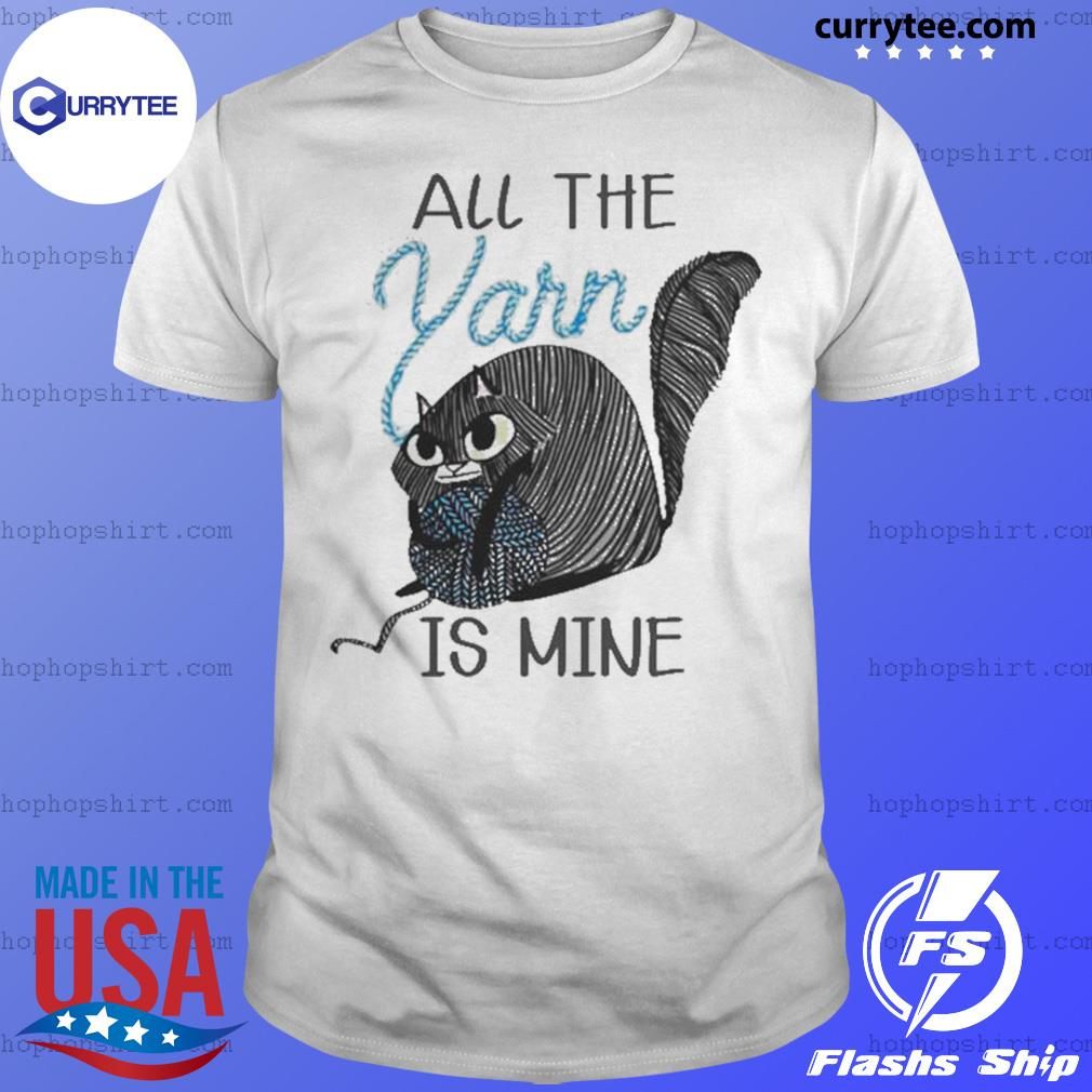Cat All the Yarn is mine shirt