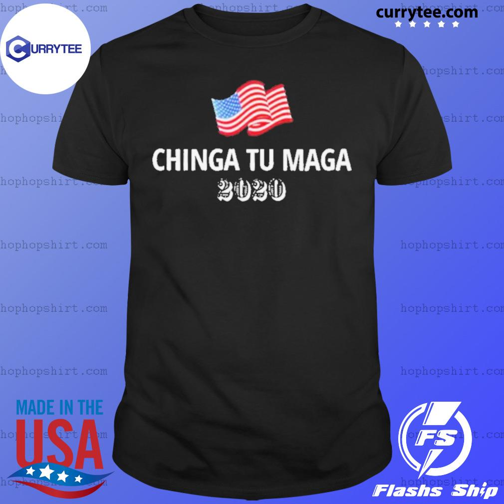 Chinga Tu Maga 2020 Flag US shirt