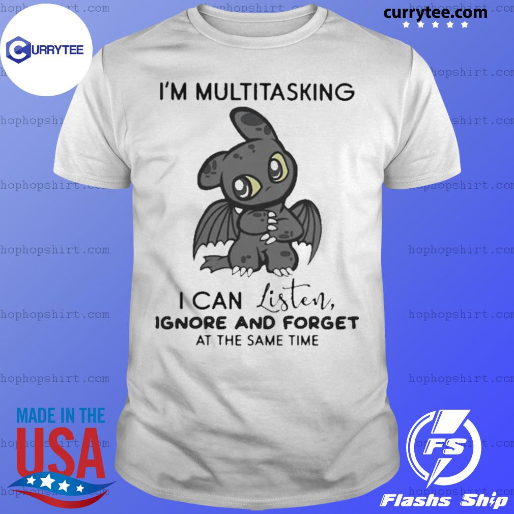 Dragon I'm Multitasking I Can Listen Ignore And Forget At The Same Time shirt