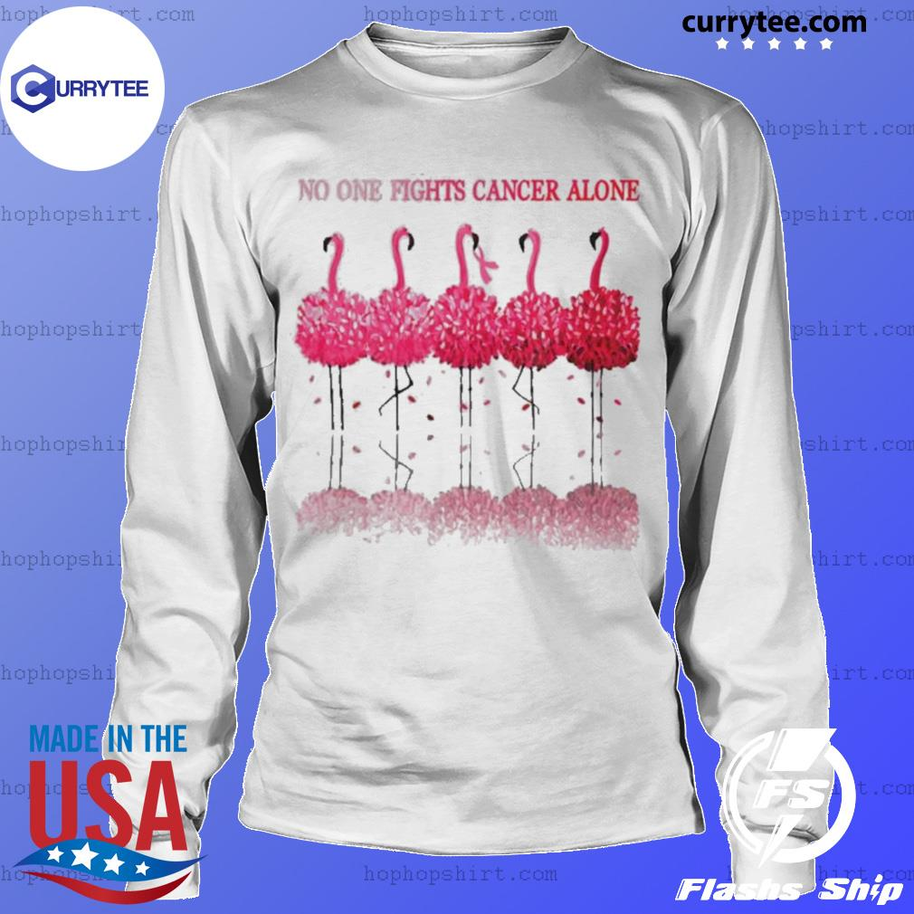 Flamingos Breast Cancer Awareness No One Fights Cancer Alone s LongSleeve