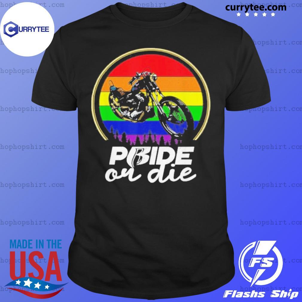 Gay Pride or Die Vintage shirt