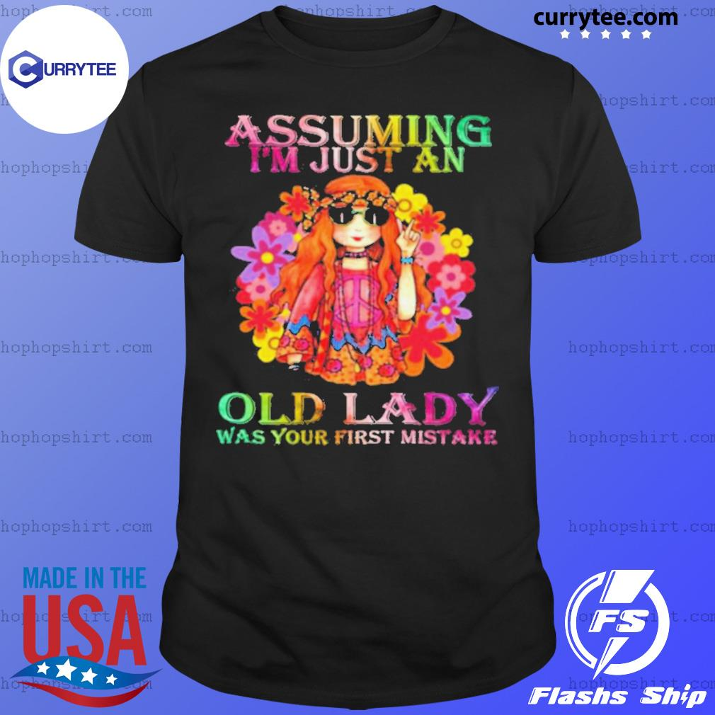 Hippie Girl Hippie Girl Assuming I'm Just An Old Lady Was Your First Mistake shirt