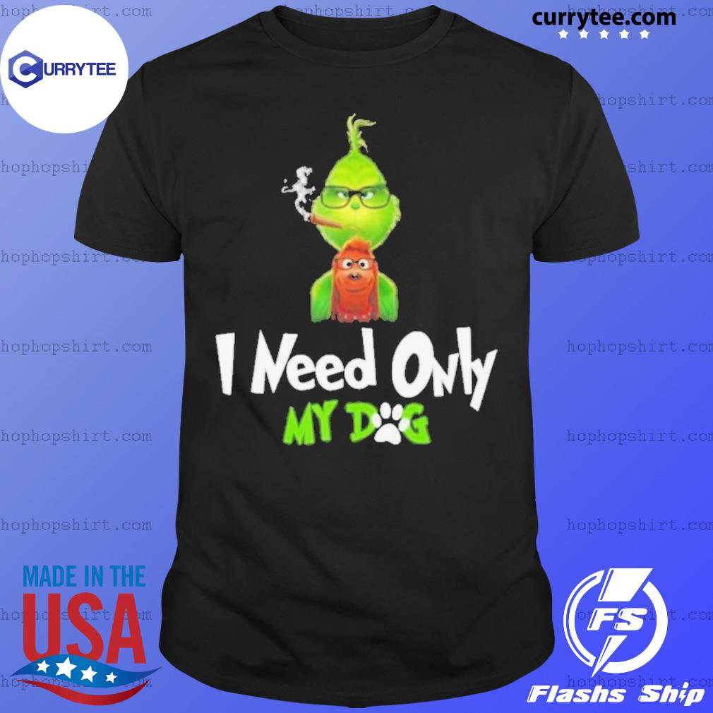 I Need Only My Dog Christmas Funny Gifts Grinch shirt