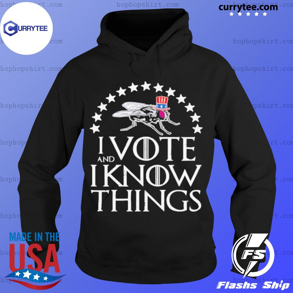 I Vote And I Know Things Uncle Fly Election Novelty s Hoodie