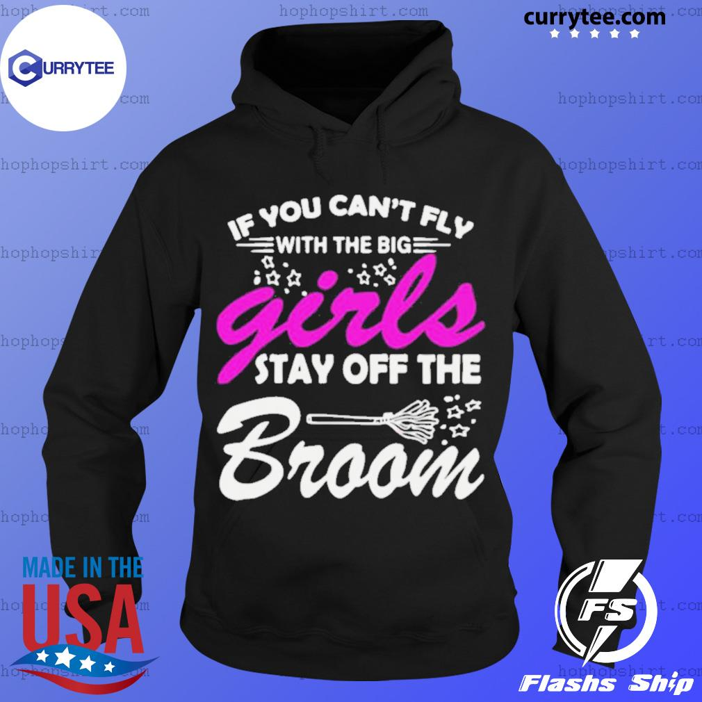 If You Can't Fly With The Big Girls Stay Off The Broom s Hoodie