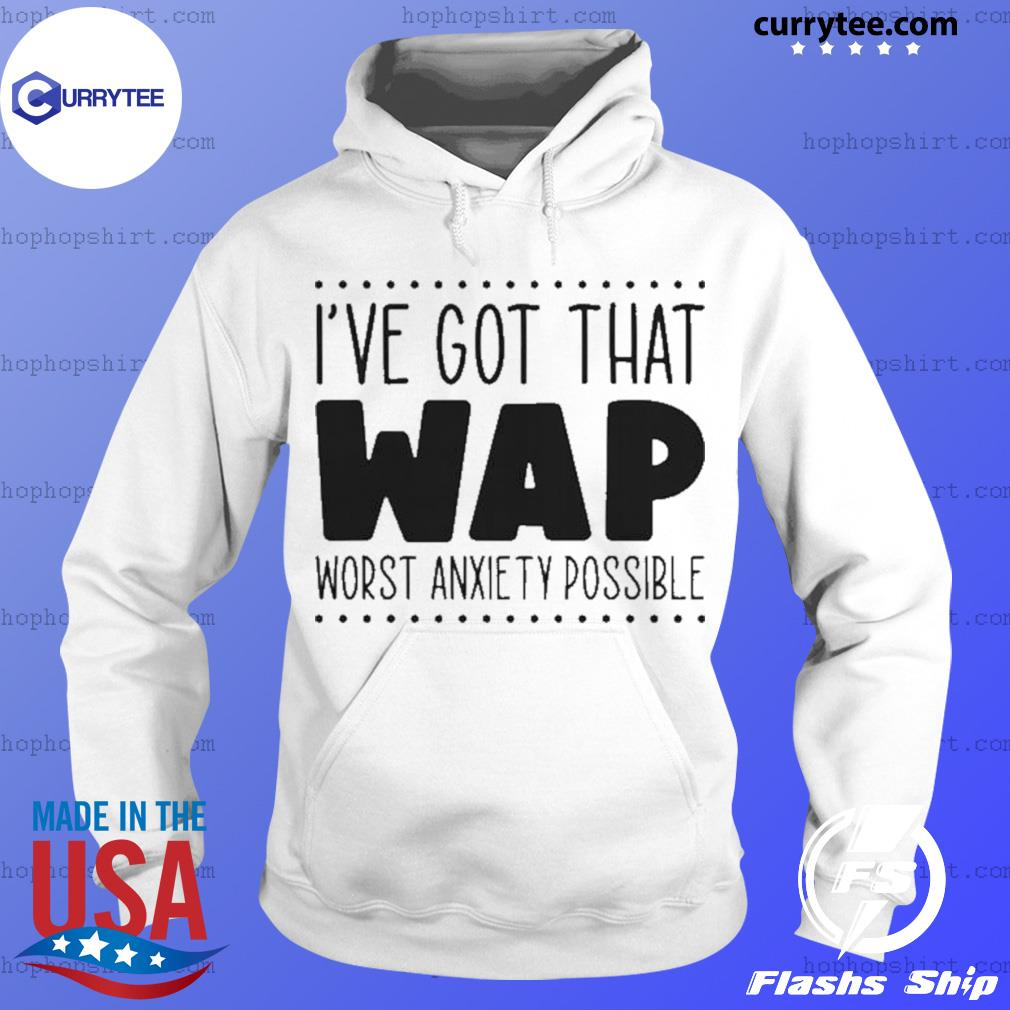 I've Got That Wap Worst Anxiety Possible s Hoodie