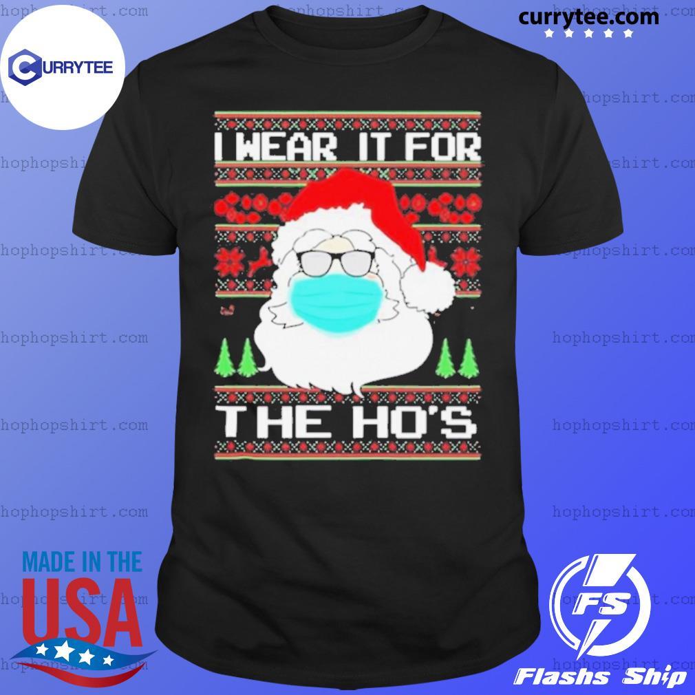 Santa Mask I Wear It For The Ho's Christmas shirt