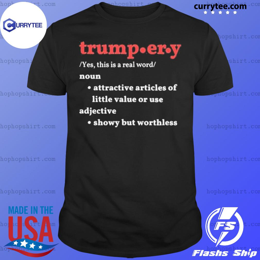 Trump.er.y noun attractive articles of hittle value or use adiective shirt