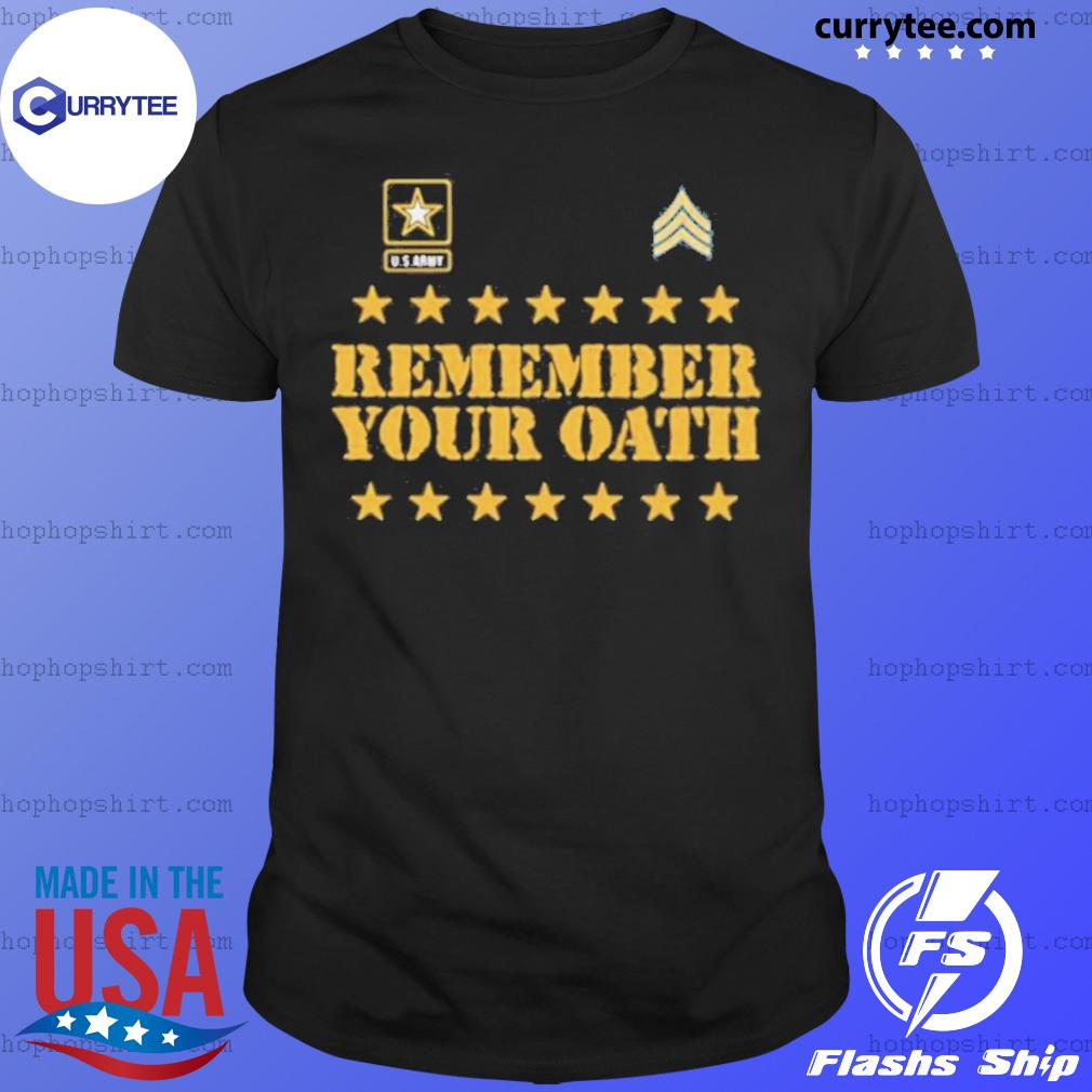 U.S Army Remember Your Oath shirt