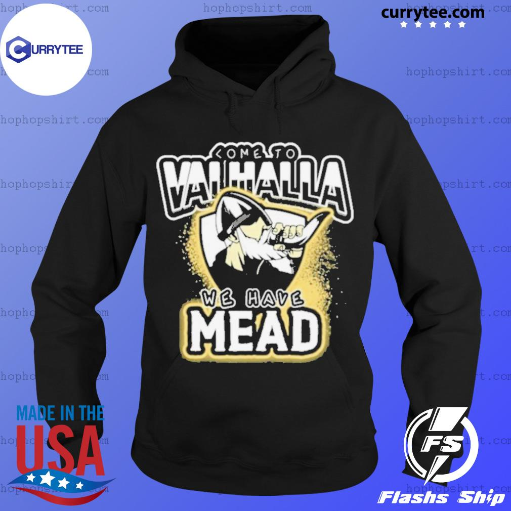 Viking Come To Valhalla We Have Mead s Hoodie