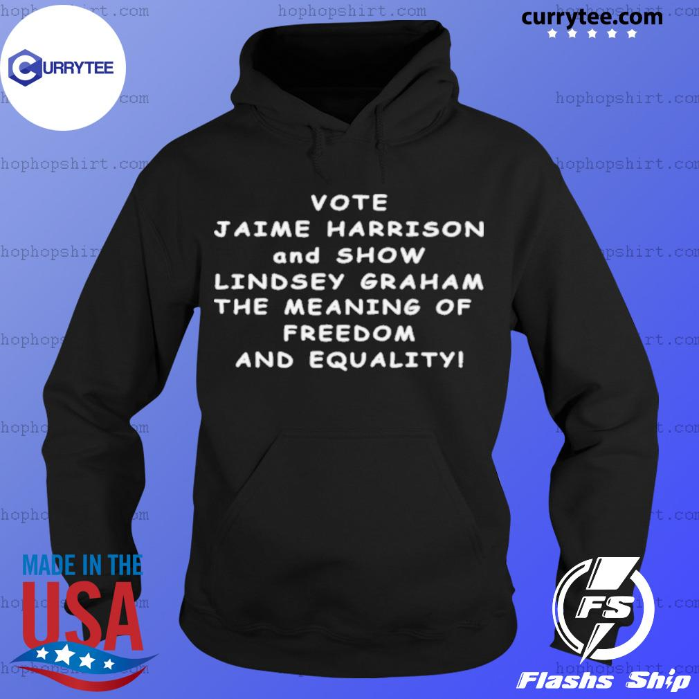 Vote Jaime Harrison And Show Lindsey Graham The Meaning s Hoodie