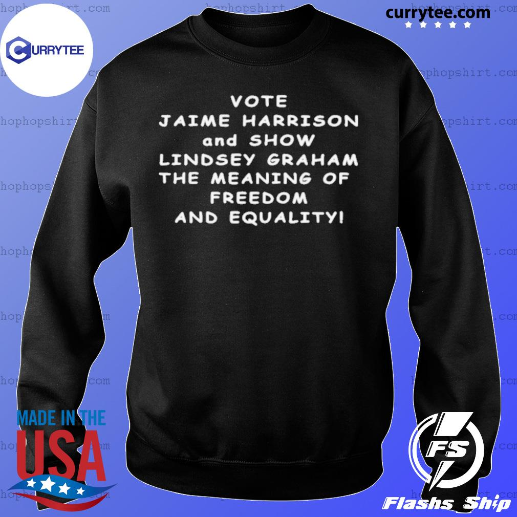 Vote Jaime Harrison And Show Lindsey Graham The Meaning s Sweater