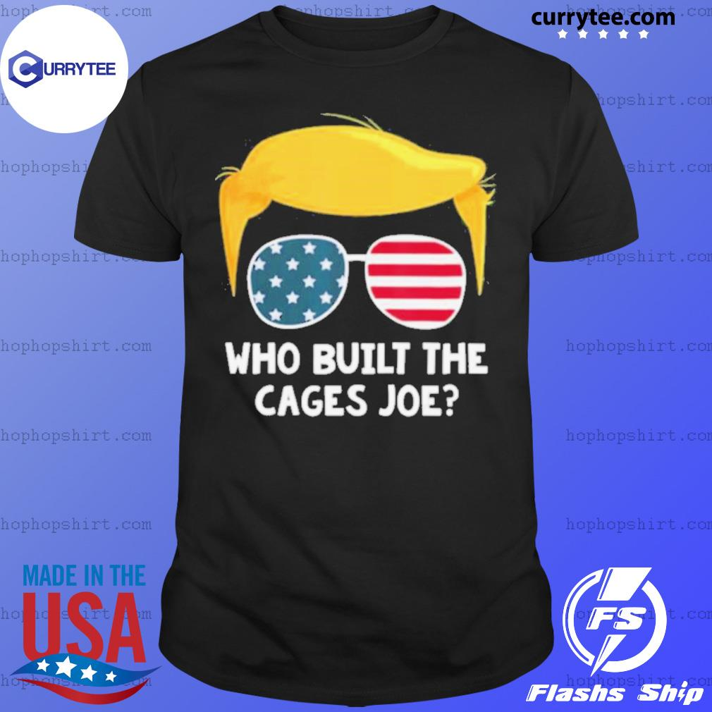 Who Built The Cages Joe Donald Trump Sunglasses American Flag shirt