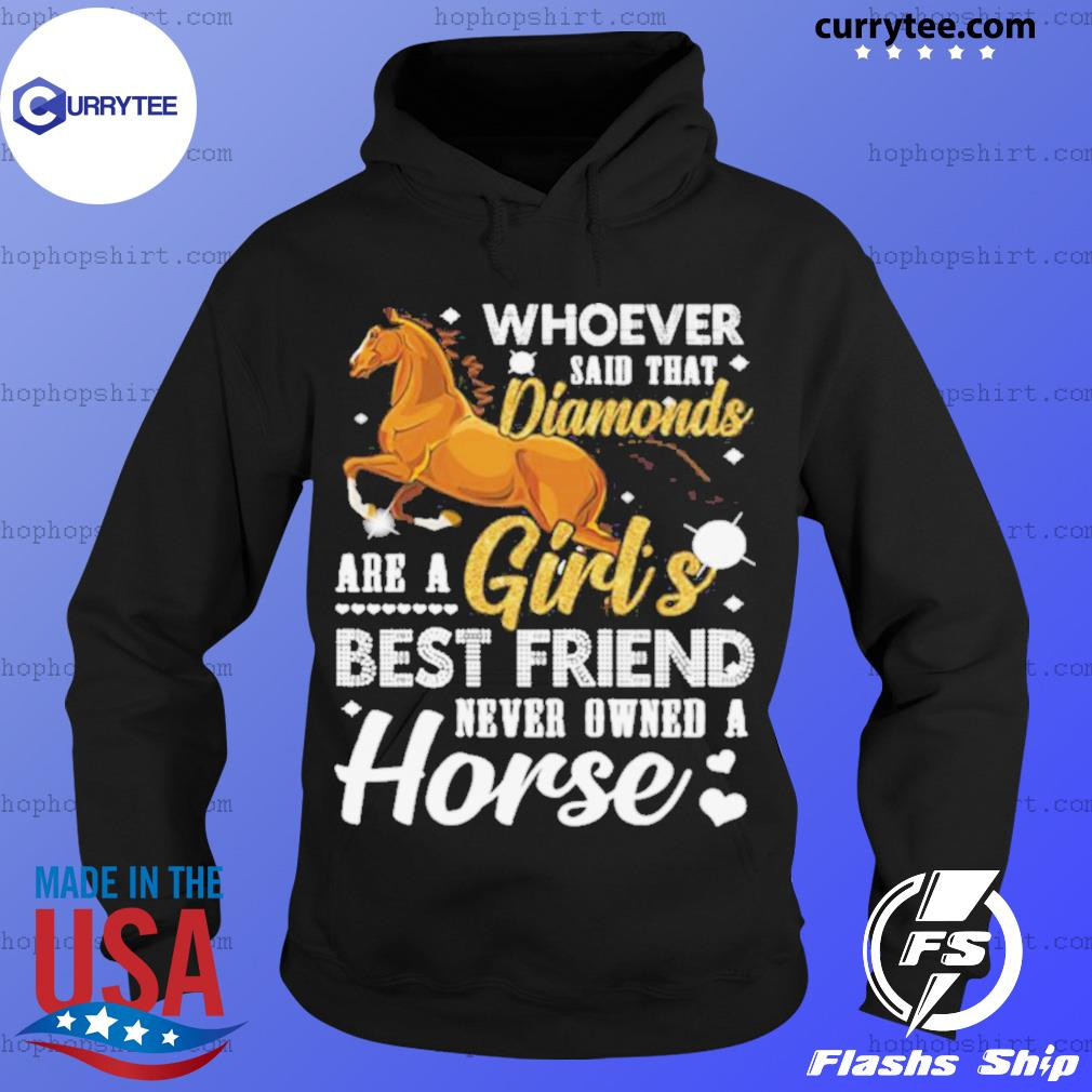 Whoever said that diamonds are a girl's best friend never owned a horse s Hoodie