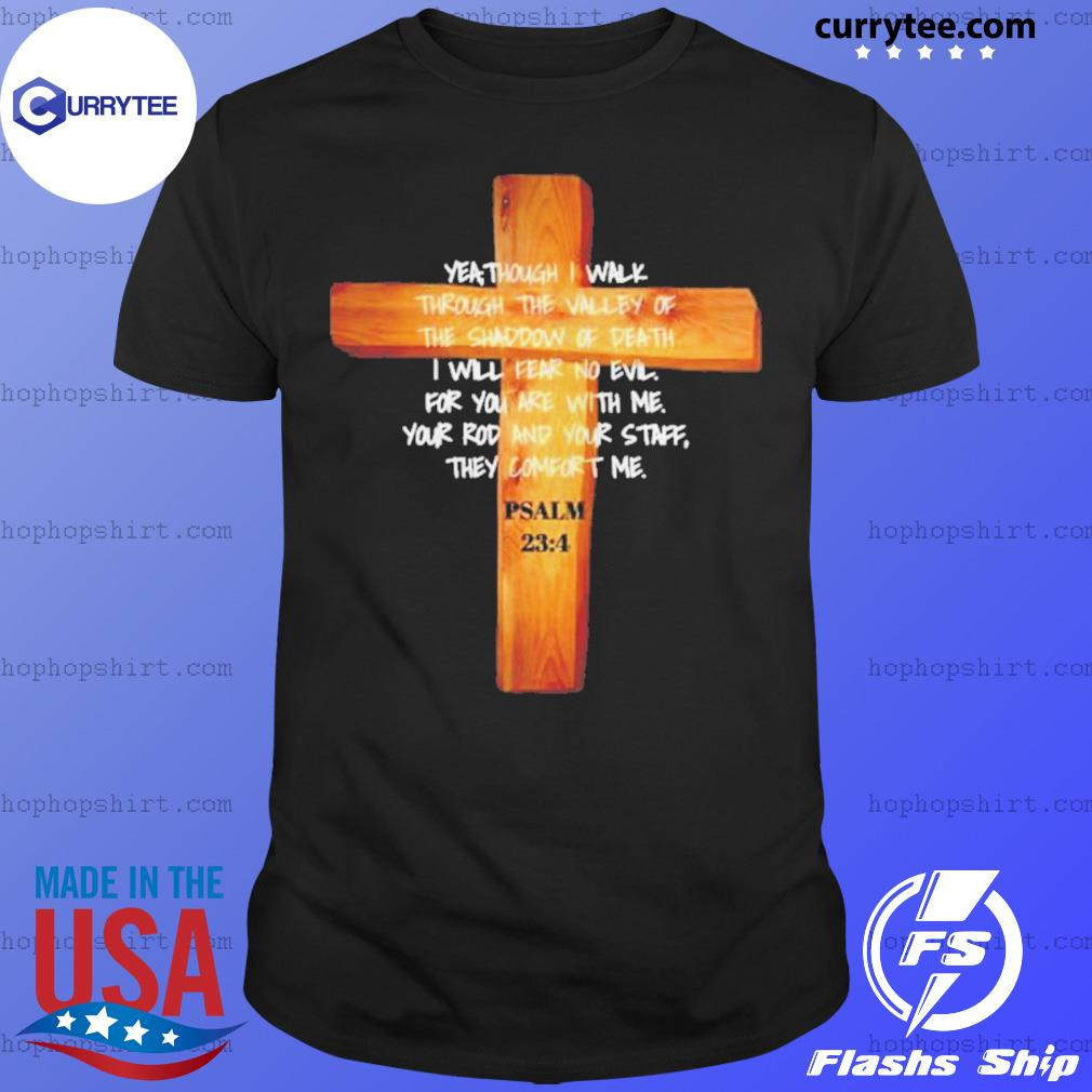 Yea though I walk through the valley of the shadow of death Psalm 23 4 shirt