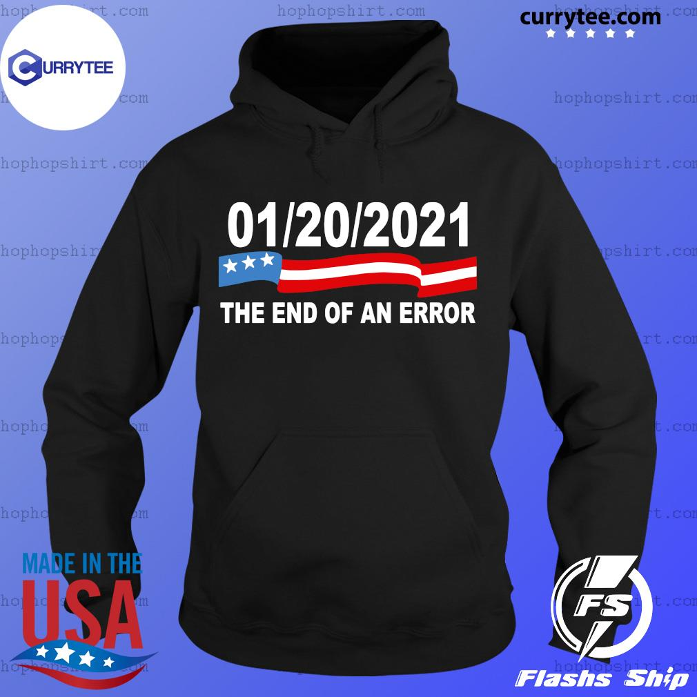 01 20 2021 The End Of An Error Shirt Hoodie