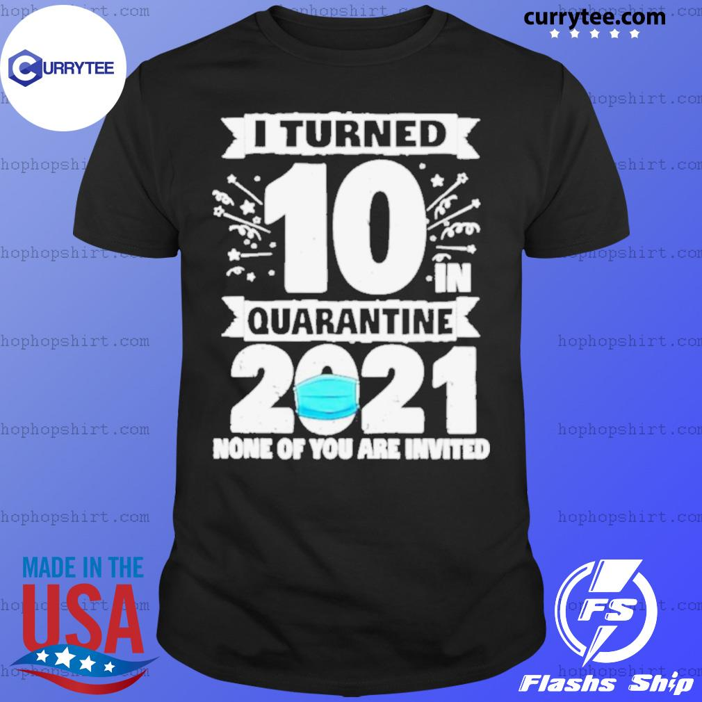 10 Years Old 10th Birthday I Turned 10 In Quarantine 2021 shirt