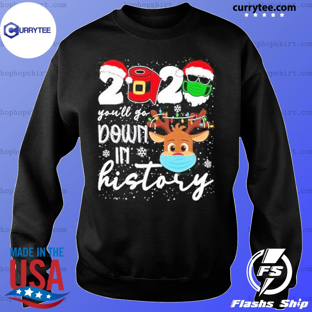 2020 You'll Go Down in History Christmas 2020 Sweatshirt