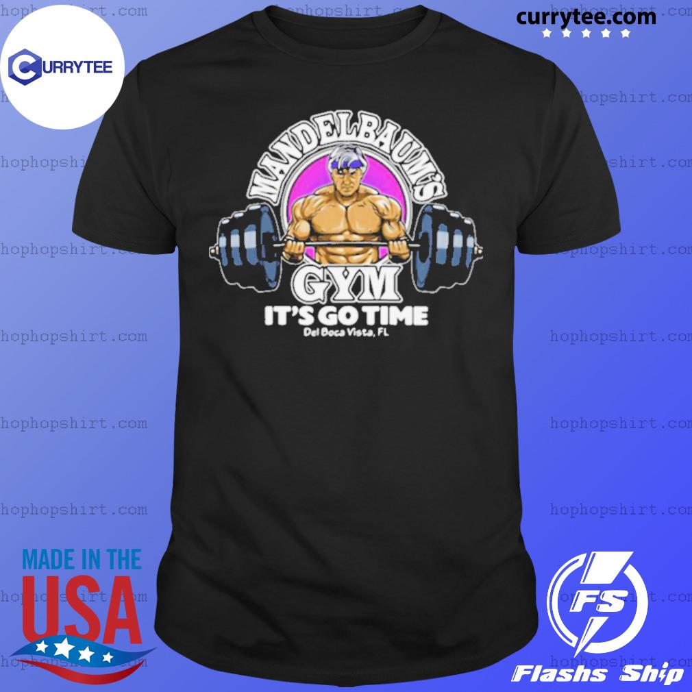 Donald Trump Mandelbaum's Gym It's Go Time shirt