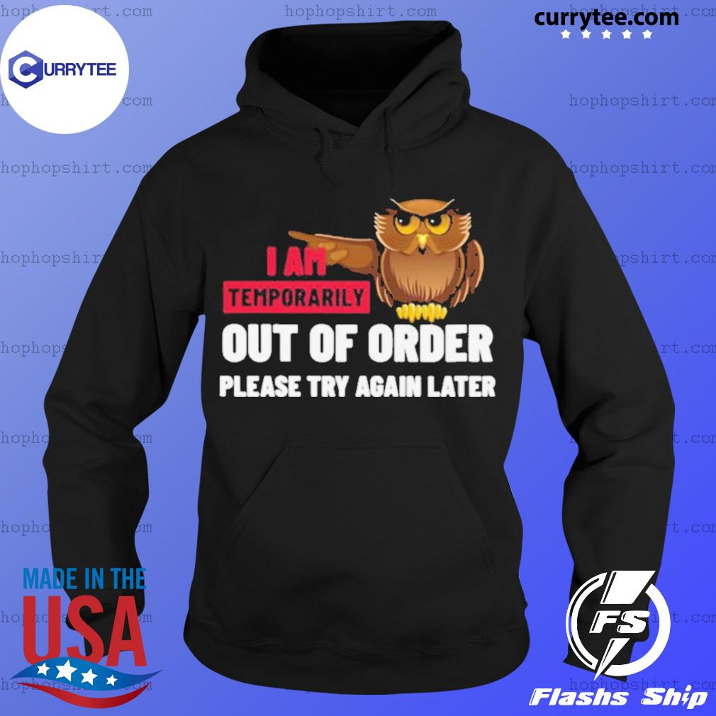 I Am Temporarily Owl Out Of Order Please Try Again Later s Hoodie