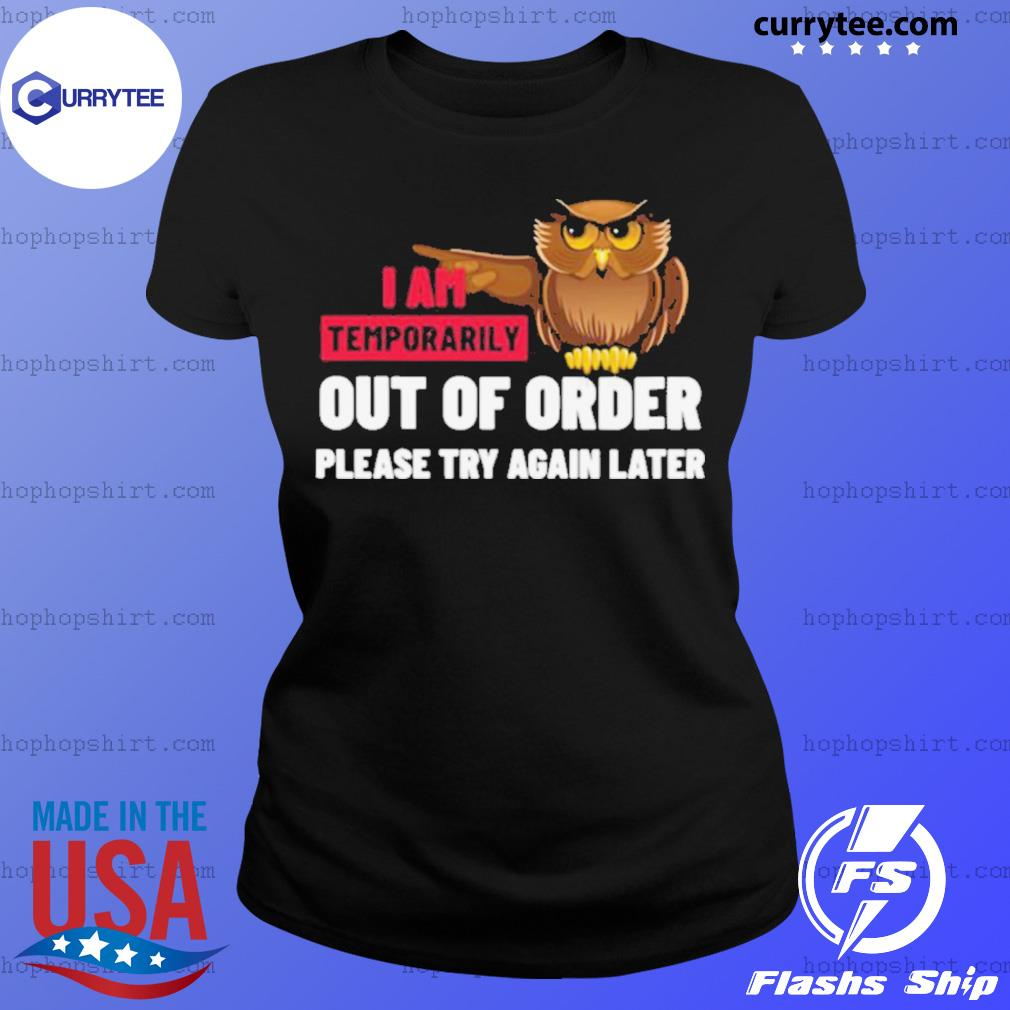 I Am Temporarily Owl Out Of Order Please Try Again Later s Ladies Tee