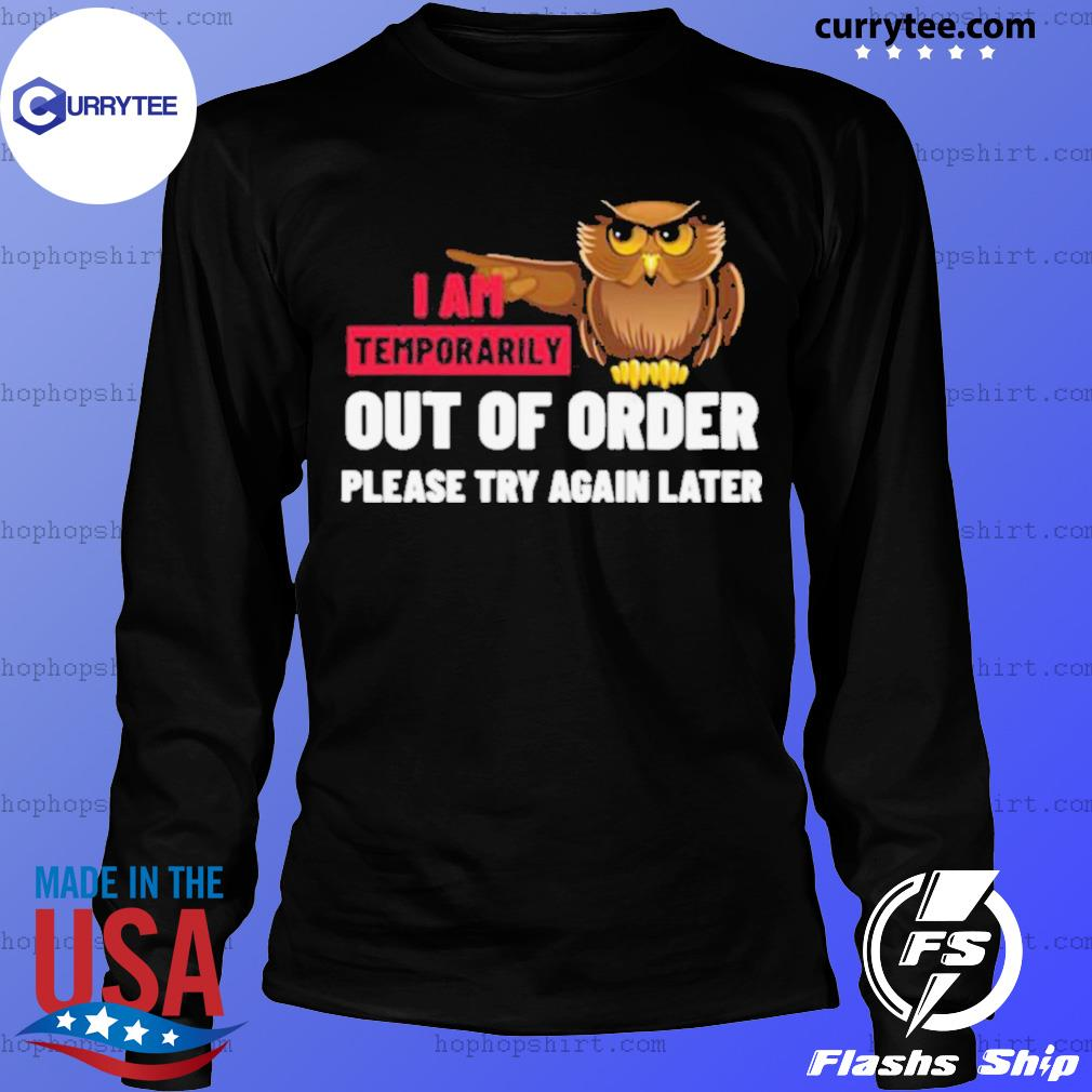 I Am Temporarily Owl Out Of Order Please Try Again Later s LongSleeve