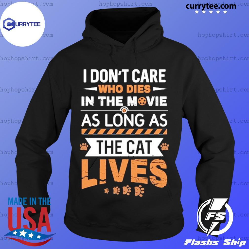 I Don't Care Who Dies In The Movie As Long As The Cat Lives Shirt Hoodie
