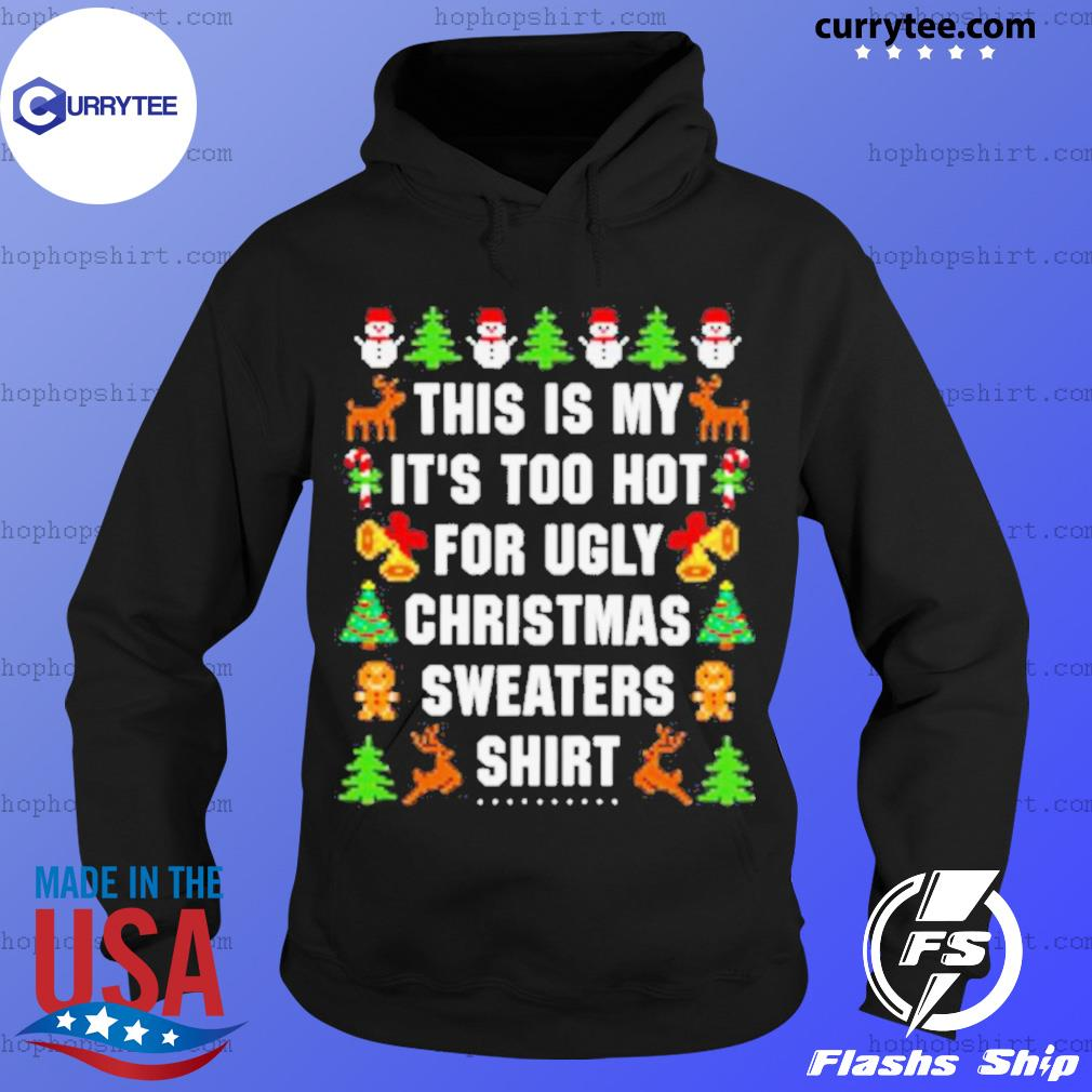 This Is My It's Too Hot For Ugly Christmas sweats Hoodie