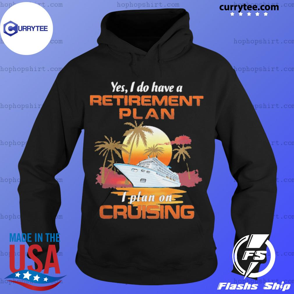 Yes I Do Have A Retirement Plan I Plan On Cruising Sunset Boat s Hoodie