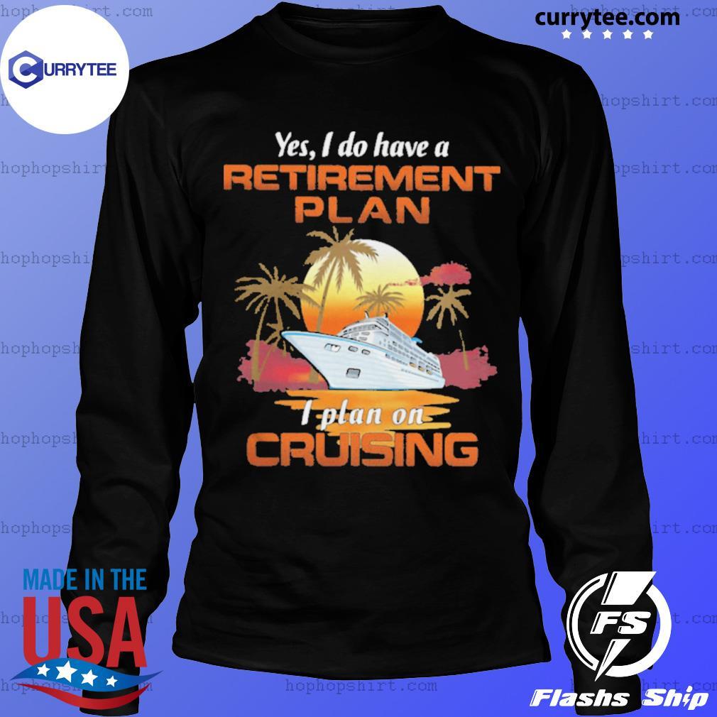 Yes I Do Have A Retirement Plan I Plan On Cruising Sunset Boat s LongSleeve