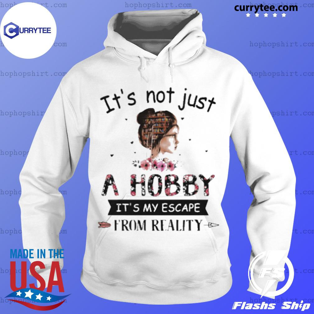 It's Not Just A Hobby It's My Escape From Reality The Book Life Chose Me s Hoodie