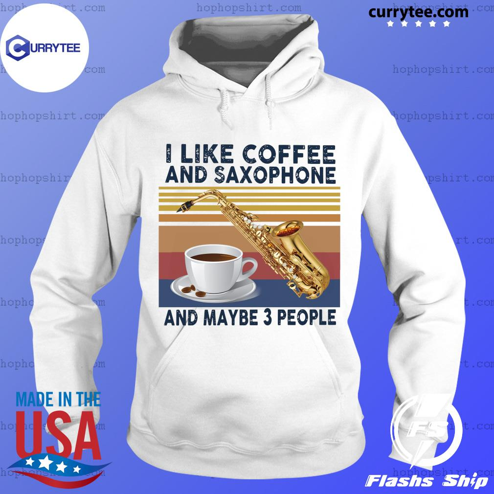 Official I Like Coffee And Saxophone And Maybe 3 People 2021 Vintage Shirt Hoodie