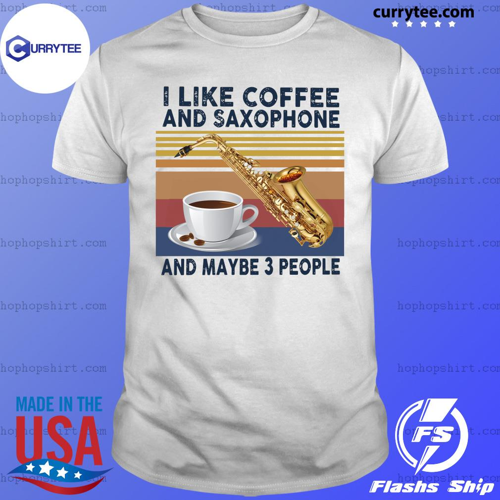 Official I Like Coffee And Saxophone And Maybe 3 People 2021 Vintage Shirt