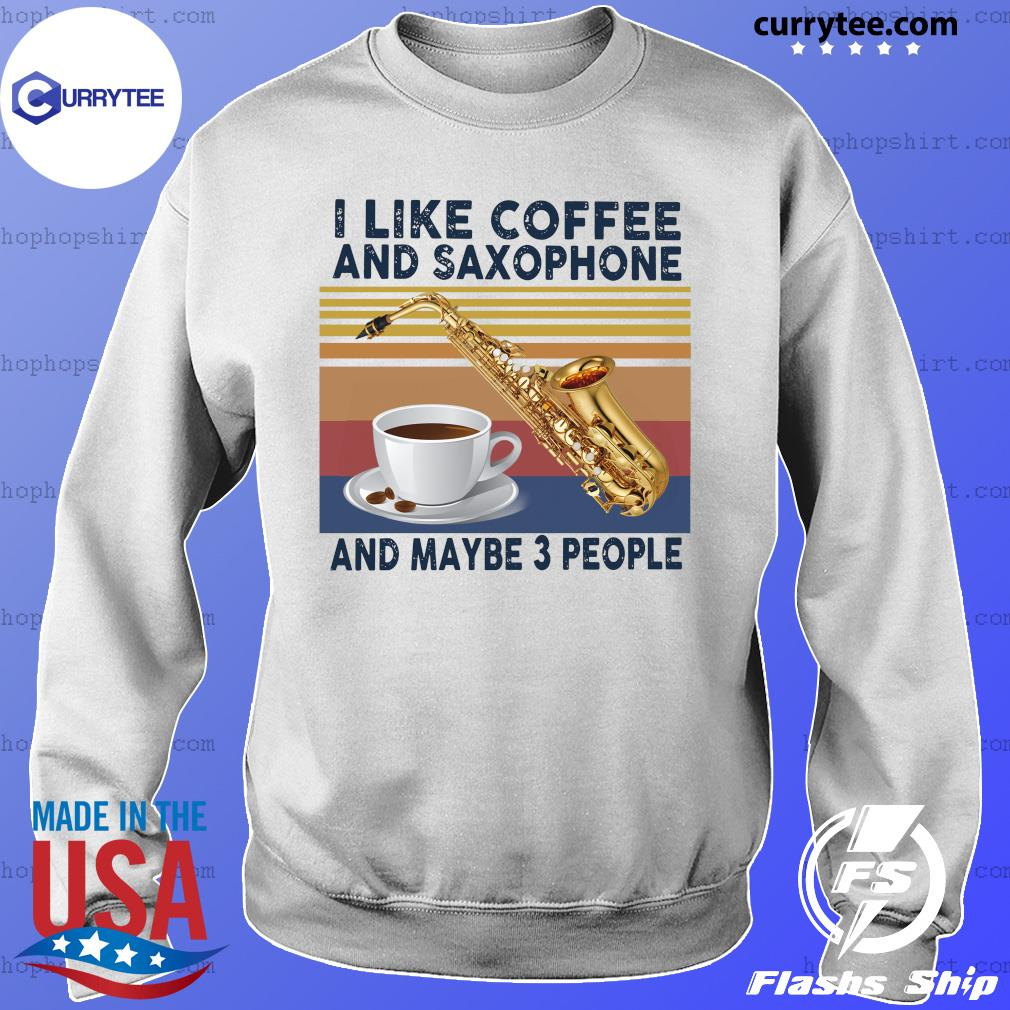 Official I Like Coffee And Saxophone And Maybe 3 People 2021 Vintage Shirt Sweater