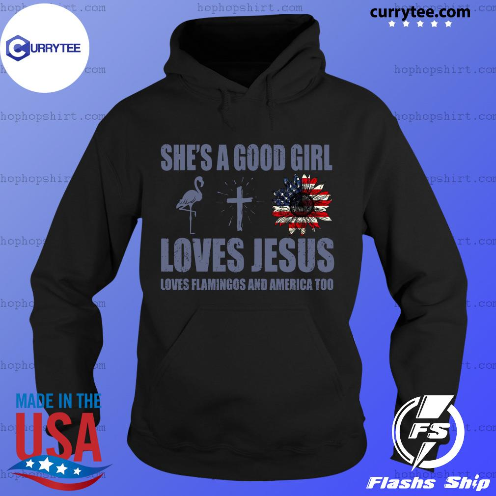 She's A Good Girl Loves Jesus Loves Flamingo And America Too Shirt Hoodie
