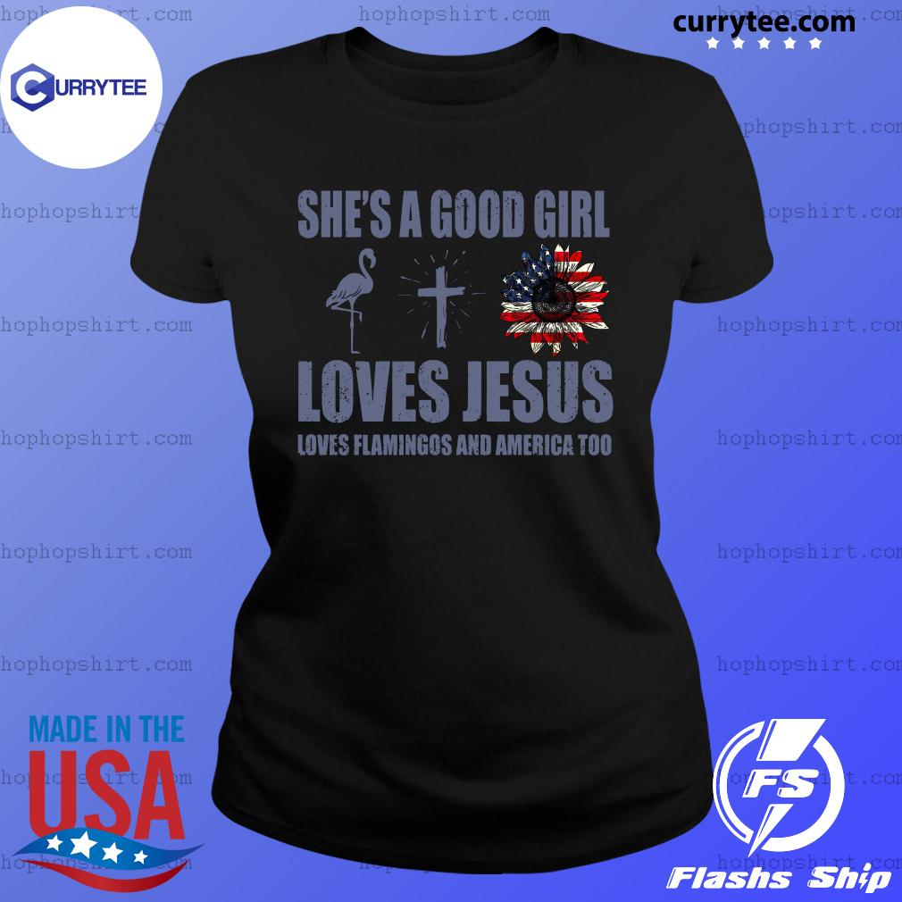 She's A Good Girl Loves Jesus Loves Flamingo And America Too Shirt Ladies Tee