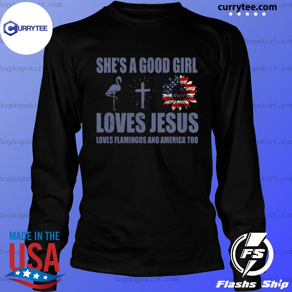 She's A Good Girl Loves Jesus Loves Flamingo And America Too Shirt LongSleeve