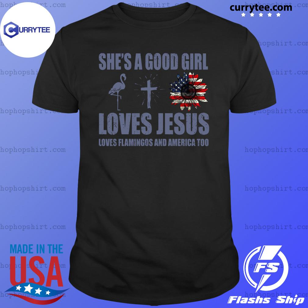 She's A Good Girl Loves Jesus Loves Flamingo And America Too Shirt