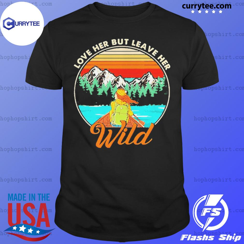 Vintage Love Her But Leave Her Wild Girl In Nature Girl Camping shirt